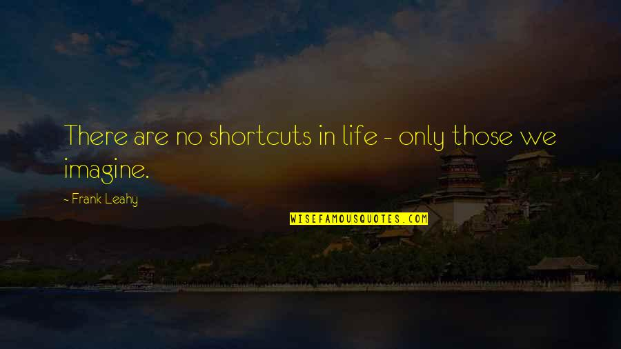 Short Outgoing Quotes By Frank Leahy: There are no shortcuts in life - only