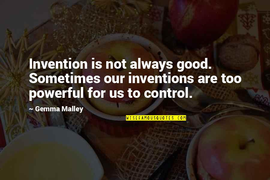 Short Outgoing Quotes By Gemma Malley: Invention is not always good. Sometimes our inventions