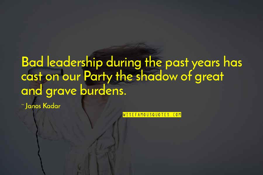 Short Outgoing Quotes By Janos Kadar: Bad leadership during the past years has cast