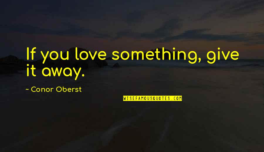 Short Pyar Quotes By Conor Oberst: If you love something, give it away.