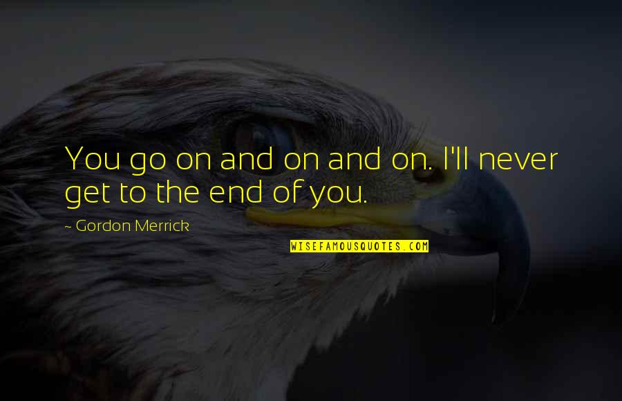 Short Pyar Quotes By Gordon Merrick: You go on and on and on. I'll