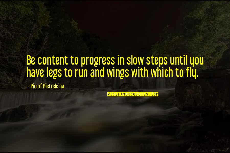 Short Pyar Quotes By Pio Of Pietrelcina: Be content to progress in slow steps until