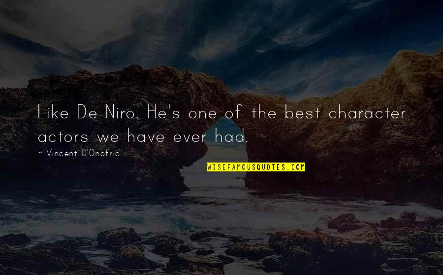 Short Pyar Quotes By Vincent D'Onofrio: Like De Niro. He's one of the best