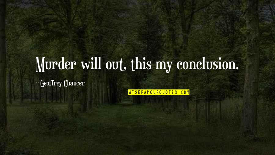Short Rabbits Quotes By Geoffrey Chaucer: Murder will out, this my conclusion.