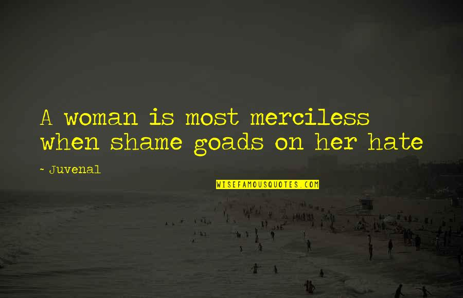 Short Rabbits Quotes By Juvenal: A woman is most merciless when shame goads