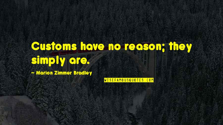 Short Rabbits Quotes By Marion Zimmer Bradley: Customs have no reason; they simply are.