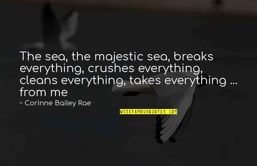 Short Relationships Quotes By Corinne Bailey Rae: The sea, the majestic sea, breaks everything, crushes