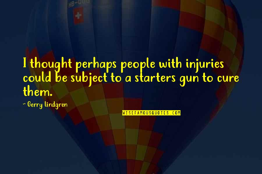 Short Relationships Quotes By Gerry Lindgren: I thought perhaps people with injuries could be