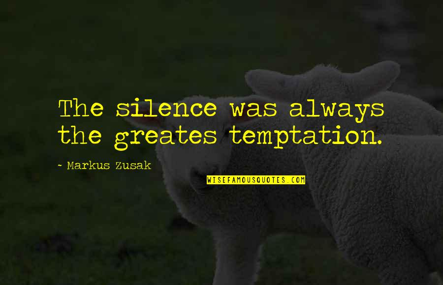 Short Relationships Quotes By Markus Zusak: The silence was always the greates temptation.