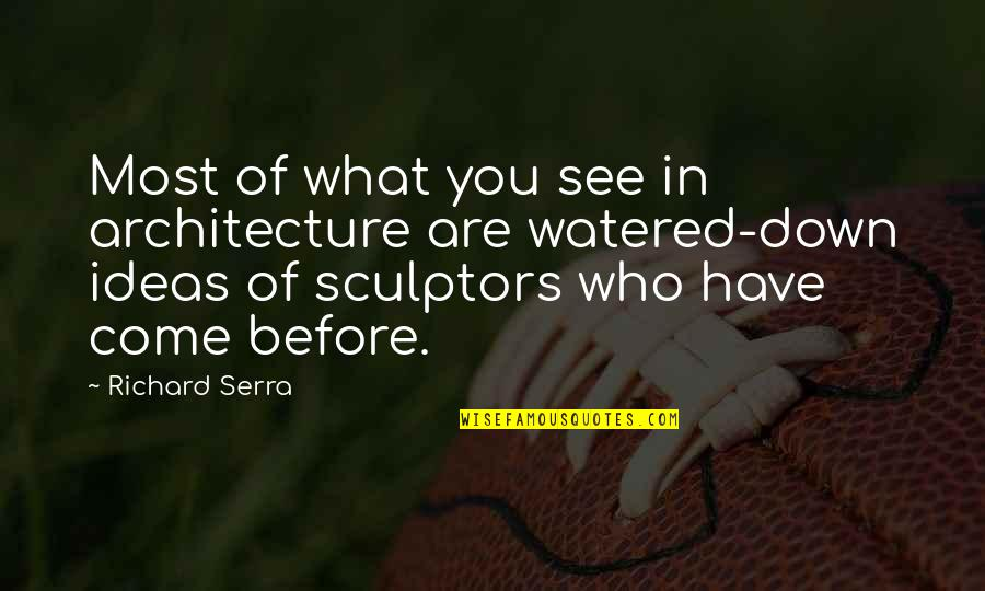 Short Relationships Quotes By Richard Serra: Most of what you see in architecture are