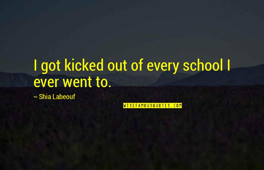 Short Rip Dog Quotes By Shia Labeouf: I got kicked out of every school I