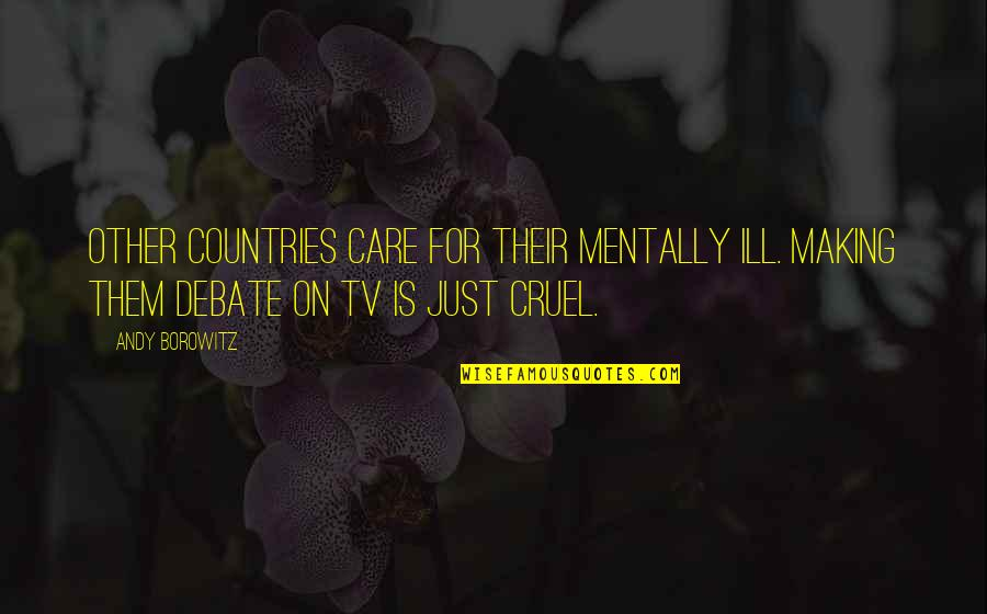 Short Sarcastic Friendship Quotes By Andy Borowitz: Other countries care for their mentally ill. Making