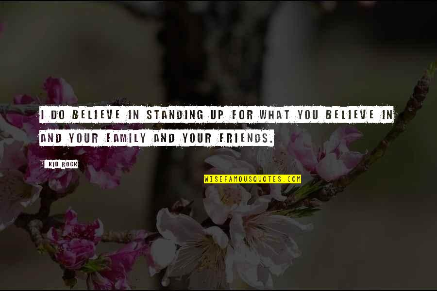 Short Sarcastic Friendship Quotes By Kid Rock: I do believe in standing up for what