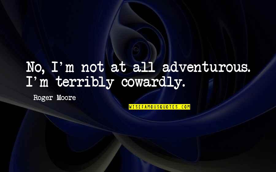 Short Sarcastic Friendship Quotes By Roger Moore: No, I'm not at all adventurous. I'm terribly