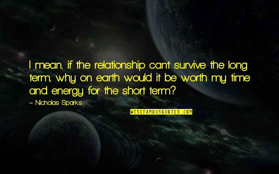 Short Term Relationship Quotes By Nicholas Sparks: I mean, if the relationship can't survive the