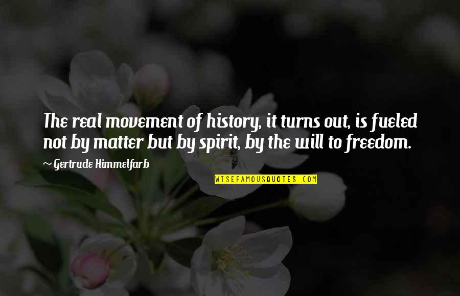 Short Texan Quotes By Gertrude Himmelfarb: The real movement of history, it turns out,