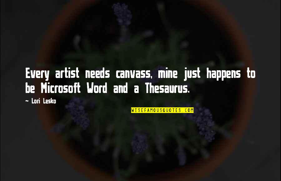 Short Texan Quotes By Lori Lesko: Every artist needs canvass, mine just happens to