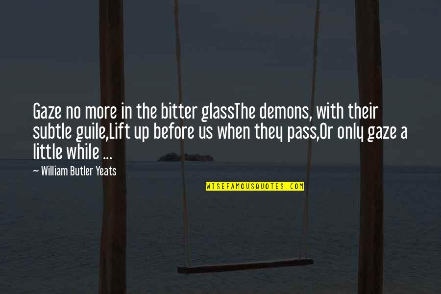 Short Texan Quotes By William Butler Yeats: Gaze no more in the bitter glassThe demons,