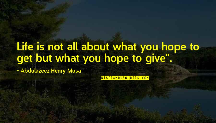 Short Troubled Relationship Quotes By Abdulazeez Henry Musa: Life is not all about what you hope