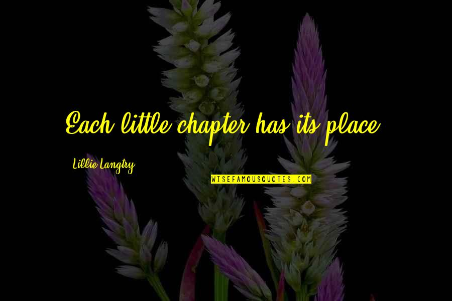 Short Troubled Relationship Quotes By Lillie Langtry: Each little chapter has its place.