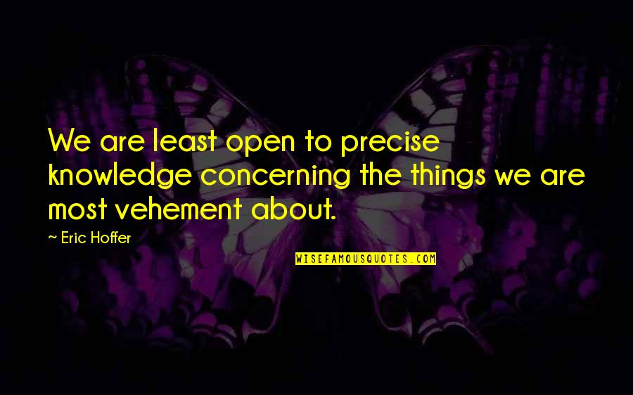 Short Unknown Quotes By Eric Hoffer: We are least open to precise knowledge concerning