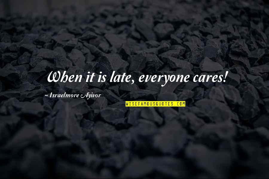 Short Words Love Quotes By Israelmore Ayivor: When it is late, everyone cares!