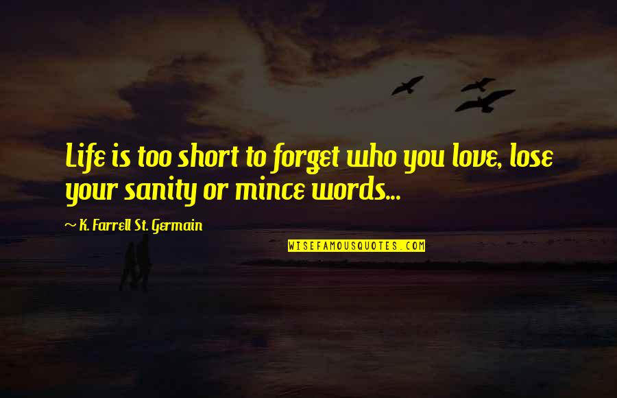 Short Words Love Quotes By K. Farrell St. Germain: Life is too short to forget who you