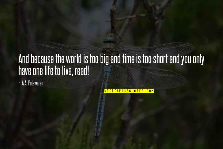 Short Writing Quotes By A.A. Patawaran: And because the world is too big and