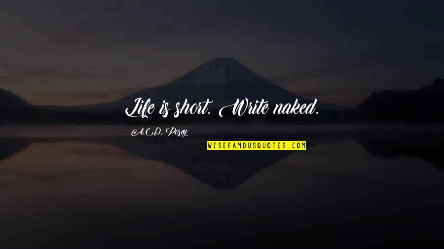 Short Writing Quotes By A.D. Posey: Life is short. Write naked.