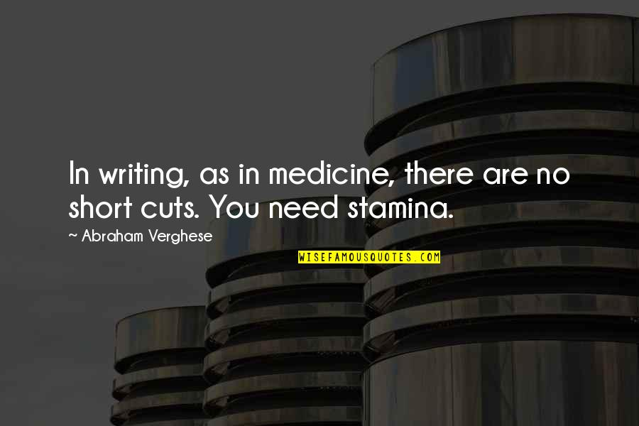 Short Writing Quotes By Abraham Verghese: In writing, as in medicine, there are no