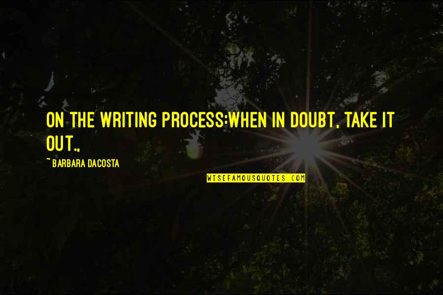 Short Writing Quotes By Barbara DaCosta: On the Writing Process:When in doubt, take it
