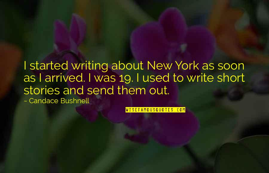 Short Writing Quotes By Candace Bushnell: I started writing about New York as soon