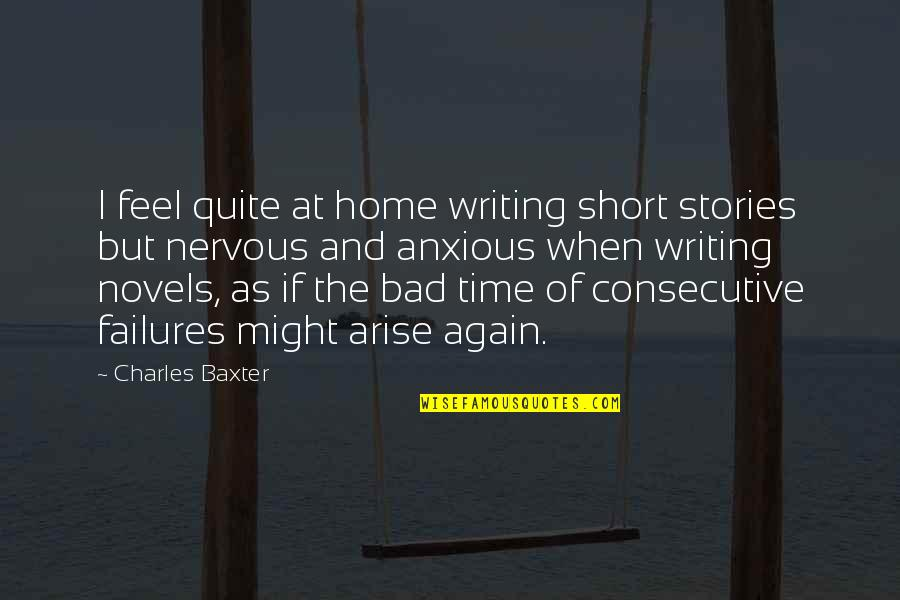 Short Writing Quotes By Charles Baxter: I feel quite at home writing short stories