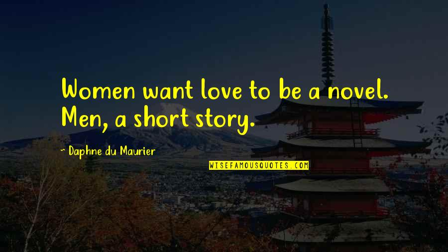 Short Writing Quotes By Daphne Du Maurier: Women want love to be a novel. Men,