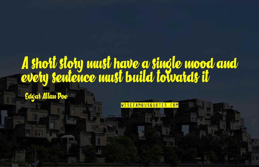 Short Writing Quotes By Edgar Allan Poe: A short story must have a single mood