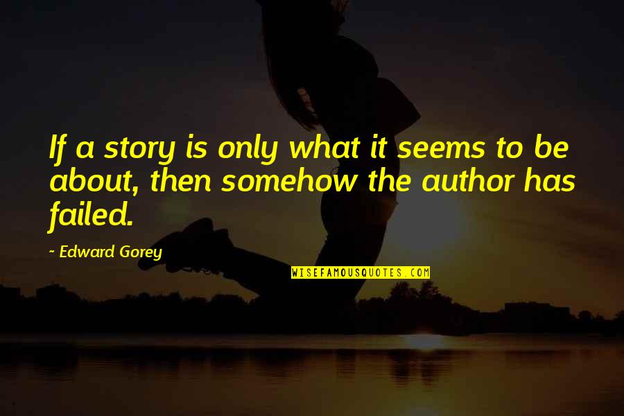 Short Writing Quotes By Edward Gorey: If a story is only what it seems