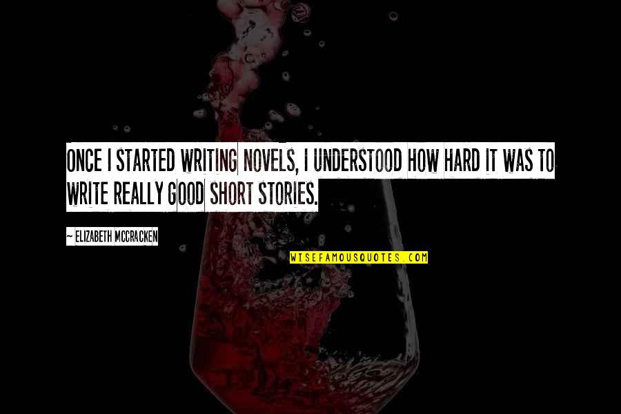 Short Writing Quotes By Elizabeth McCracken: Once I started writing novels, I understood how