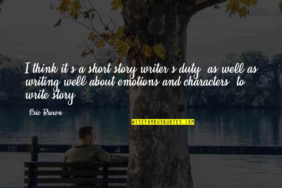Short Writing Quotes By Eric Brown: I think it's a short story writer's duty,