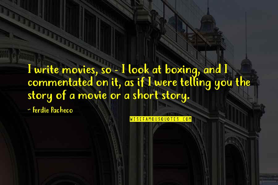Short Writing Quotes By Ferdie Pacheco: I write movies, so - I look at