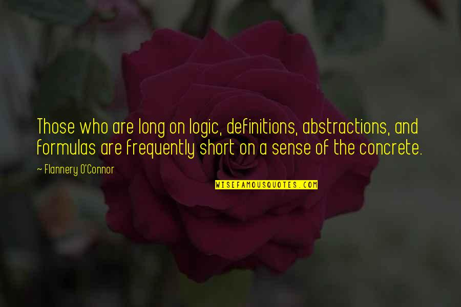 Short Writing Quotes By Flannery O'Connor: Those who are long on logic, definitions, abstractions,
