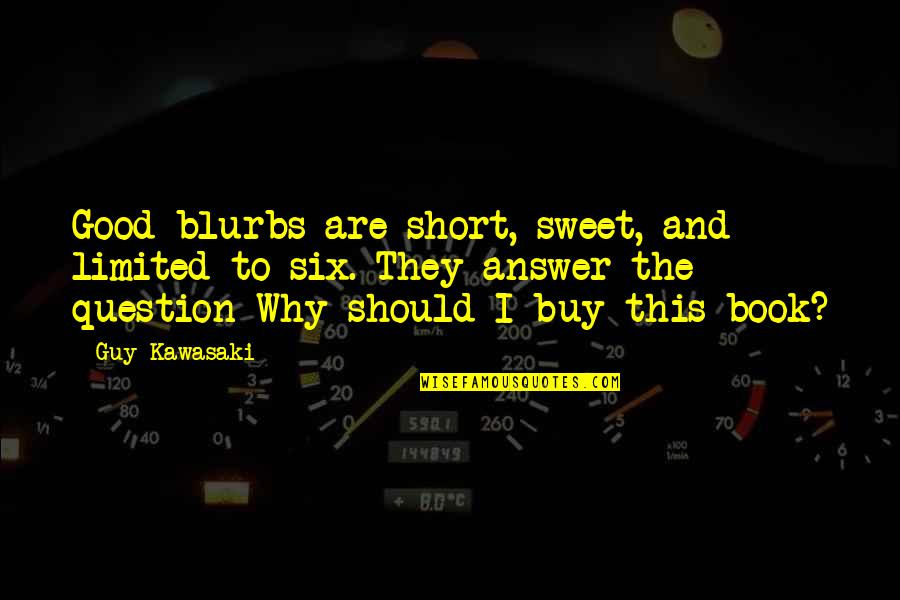 Short Writing Quotes By Guy Kawasaki: Good blurbs are short, sweet, and limited to