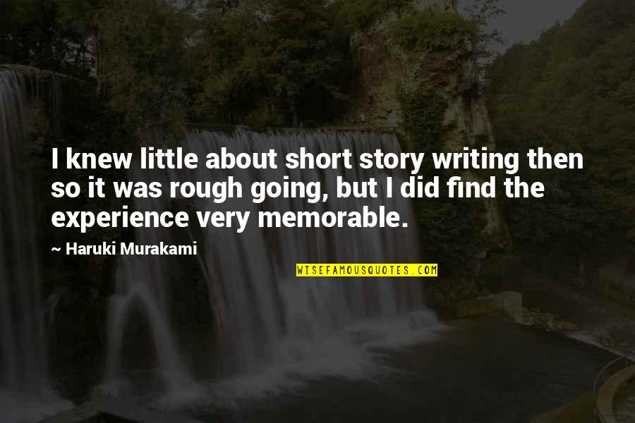 Short Writing Quotes By Haruki Murakami: I knew little about short story writing then