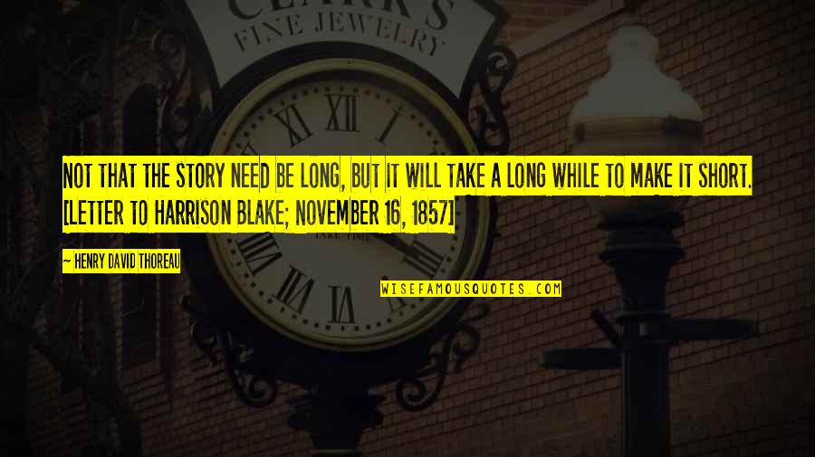 Short Writing Quotes By Henry David Thoreau: Not that the story need be long, but