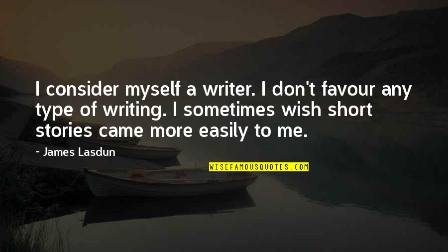 Short Writing Quotes By James Lasdun: I consider myself a writer. I don't favour