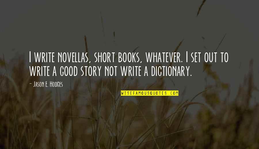 Short Writing Quotes By Jason E. Hodges: I write novellas, short books, whatever. I set