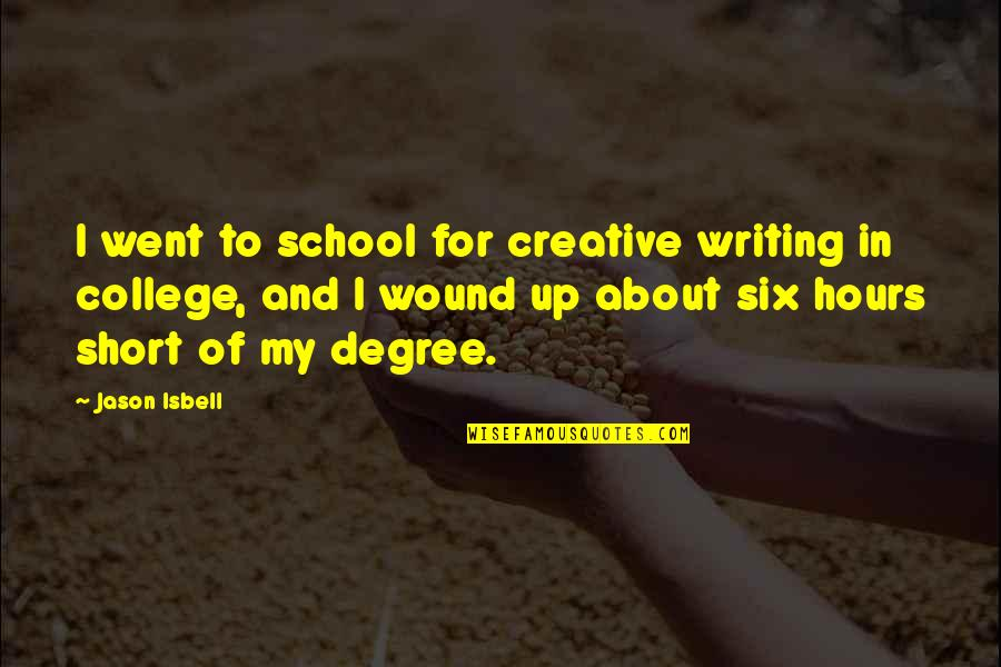 Short Writing Quotes By Jason Isbell: I went to school for creative writing in