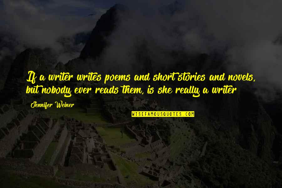 Short Writing Quotes By Jennifer Weiner: If a writer writes poems and short stories
