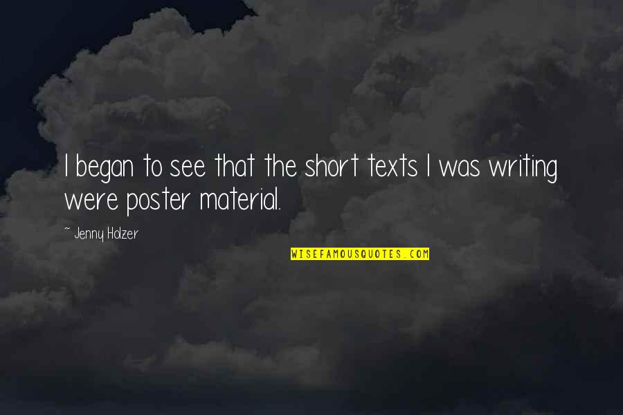 Short Writing Quotes By Jenny Holzer: I began to see that the short texts