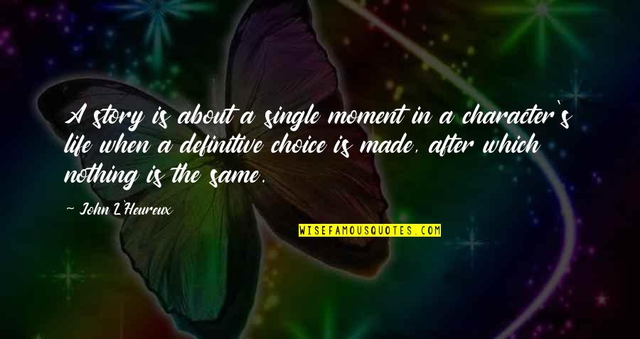 Short Writing Quotes By John L'Heureux: A story is about a single moment in