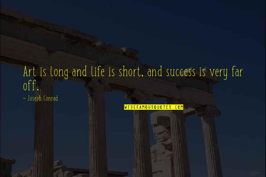 Short Writing Quotes By Joseph Conrad: Art is long and life is short, and